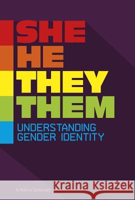She/He/They/Them: Understanding Gender Identity Rebecca Stanborough 9780756565619