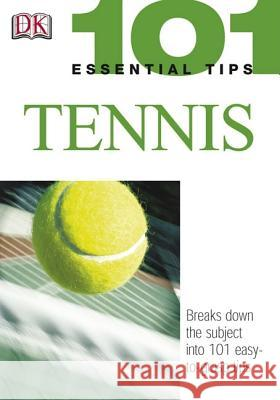 101 Essential Tips: Tennis: Breaks Down the Subject Into 101 Easy-To-Grasp Tips Paul Douglas 9780756602253