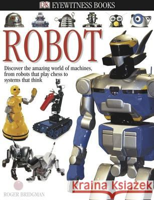 DK Eyewitness Books: Robot: Discover the Amazing World of Machines, from Robots That Play Chess to Systems T Roger Francis Bridgman DK Publishing                            Dorling Kindersley Publishing 9780756602543 DK Publishing (Dorling Kindersley)