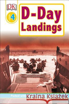 DK Readers L4: D-Day Landings: The Story of the Allied Invasion: The Story of the Allied Invasion Richard Platt 9780756602758