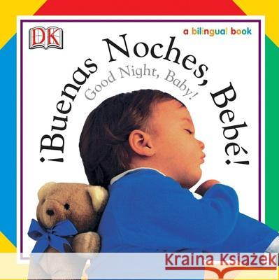 Buenas Noches, Bebe! / Good Night, Baby! Mike Good DK Publishing                            Dorling Kindersley Publishing 9780756604387 DK Publishing (Dorling Kindersley)