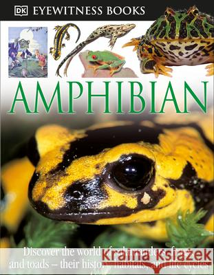 DK Eyewitness Books: Amphibian: Discover the World of Frogs, Toads, Newts, and Salamanders Their Habitats, and L Barry Clarke Geoff Brightling Frank Greenaway 9780756613808