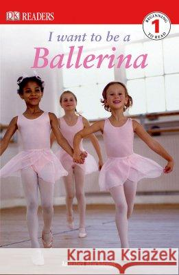 DK Readers L1: I Want to Be a Ballerina Annabel Blackledge 9780756616960