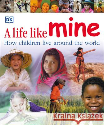 A Life Like Mine: How Children Live Around the World DK Publishing 9780756618032