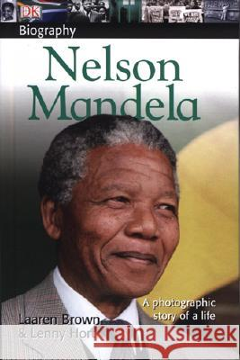 DK Biography: Nelson Mandela: A Photographic Story of a Life Laaren Brown Lenny Hort 9780756621094