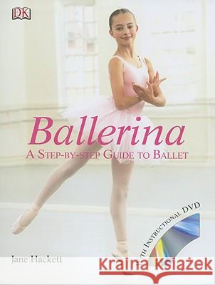 Ballerina: A Step-By-Step Guide to Ballet [With DVD] DK Publishing                            Jane Hackett DK Publishing 9780756626686