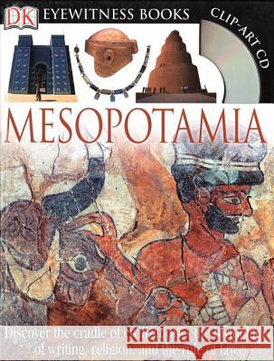 DK Eyewitness Books: Mesopotamia: Discover the Cradle of Civilization the Birthplace of Writing, Religion, and the [With Clip-Art CD] Philip Steele 9780756629724