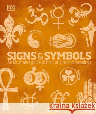 Signs and Symbols: An Illustrated Guide to Their Origins and Meanings DK Publishing 9780756633936