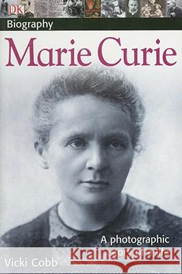 DK Biography: Marie Curie: A Photographic Story of a Life Vicki Cobb 9780756638313 DK Publishing (Dorling Kindersley)
