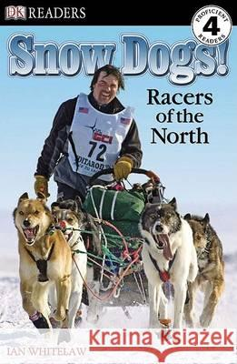DK Readers L4: Snow Dogs!: Racers of the North Ian Whitelaw 9780756640811