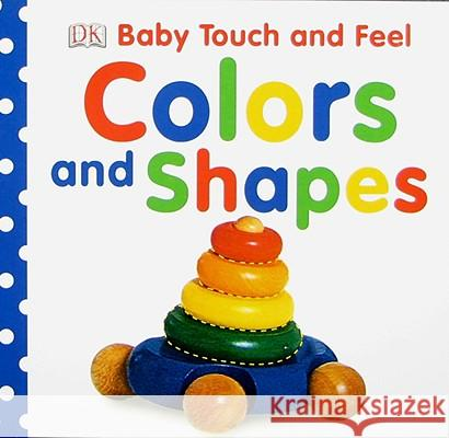 Baby Touch and Feel: Colors and Shapes DK Publishing 9780756643003