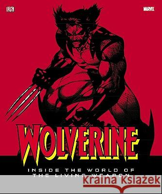 Wolverine: Inside the World of the Living Weapon DK Publishing 9780756645472