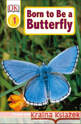 DK Readers L1: Born to Be a Butterfly Karen Wallace 9780756662813