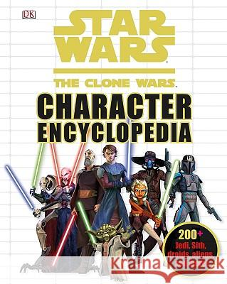 Star Wars: The Clone Wars Character Encyclopedia: 200-Plus Jedi, Sith, Droids, Aliens, and More! DK Publishing 9780756663087
