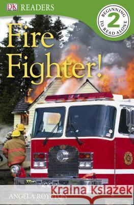 DK Readers L2: Fire Fighter! Angela Royston 9780756675899