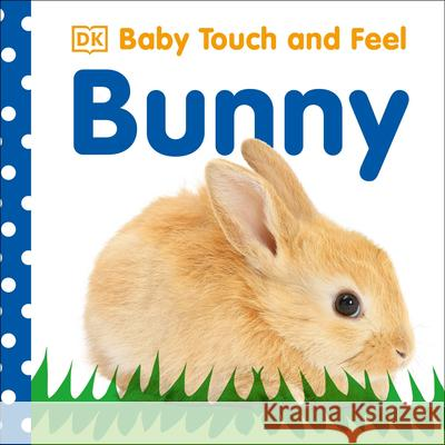 Baby Touch and Feel: Bunny Shannon Beatty Victoria Palastanga Dawn Sirett 9780756689872