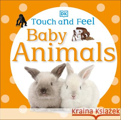 Touch and Feel: Baby Animals DK Publishing 9780756689919