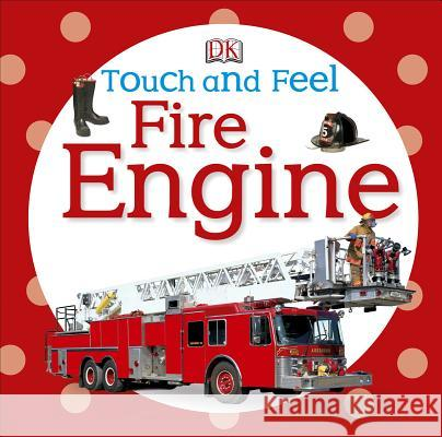 Touch and Feel: Fire Engine DK Publishing 9780756689926