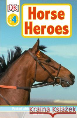 DK Readers L4: Horse Heroes: True Stories of Amazing Horses Kate Petty 9780756692971