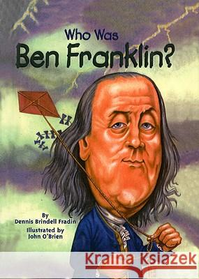 Who Was Ben Franklin? Dennis Brindell Fradin Dennis Brindel John O'Brien 9780756915896 Perfection Learning