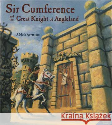Sir Cumference and the Great Knight of Angleland: A Math Adventure Cindy Neuschwander Wayne Geehan 9780756917524
