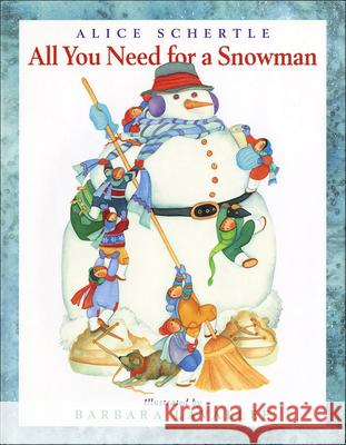 All You Need for a Snowman Alice Schertle Barbara Lavallee 9780756980634