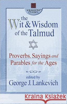 The Wit & Wisdom of the Talmud: Proverbs, Sayings, and Parables for the Ages George L. Lankevich 9780757000218