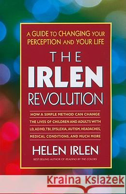The Irlen Revolution: A Guide to Changing Your Perception and Your Life Helen Irlen Larry, Jr. Trivieri 9780757002366