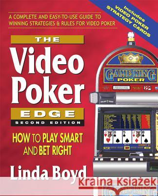 The Video Poker Edge, Second Edition: How to Play Smart and Bet Right Linda Boyd 9780757002526