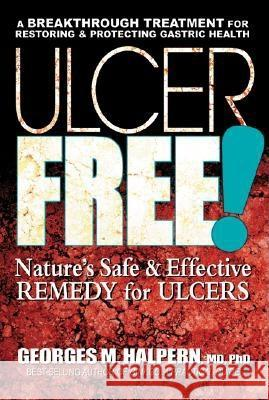 Ulcer Free!: Nature's Safe & Effective Remedy for Ulcers Georges M. Halpern 9780757002533