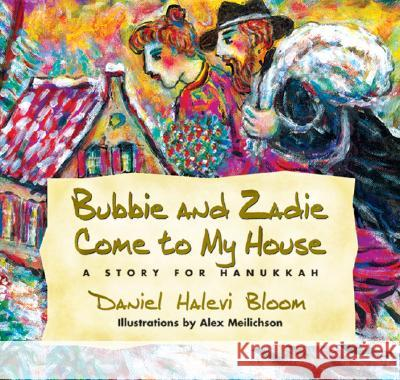 Bubbie and Zadie Come to My House: A Story of Hanukkah Daniel Halevi Bloom Alex Meilichson 9780757002984