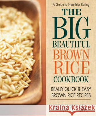 The Big Beautiful Brown Rice Cookbook: Really Quick & Easy Brown Rice Recipes Wendy Esko 9780757003646