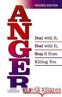 Anger: Deal with It, Heal with It, Stop It from Killing You William DeFoore Bill DeFoore 9780757301117
