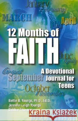 12 Months of Faith: A Devotional Journal for Teens Bettie B. Youngs Jennifer Leigh Youngs Debbie Thurman 9780757301216