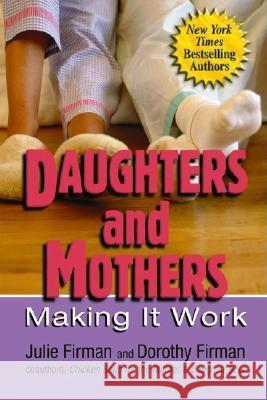 Daughters and Mothers: Making It Work Julie Firman Dorothy Firman 9780757301247