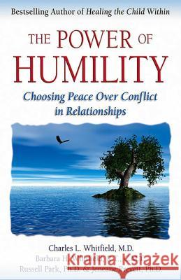 The Power of Humility: Choosing Peace Over Conflict in Relationships Charles Whitfield Barbara Whitfield Russell Park 9780757303999