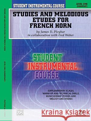 Student Instrumental Course Studies and Melodious Etudes for French Horn: Level I Fred Weber James Ployhar 9780757904752