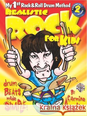 Realistic Rock for Kids: My 1st Rock & Roll Drum Method [With 2 CDs] Carmine Appice 9780757994609