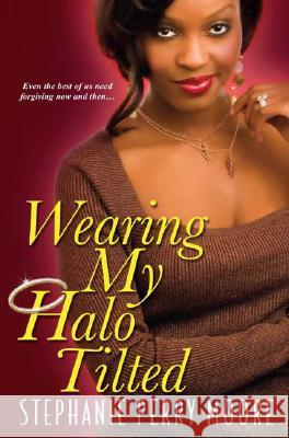 Wearing My Halo Tilted Stephanie Perry Moore 9780758218674 Dafina Books
