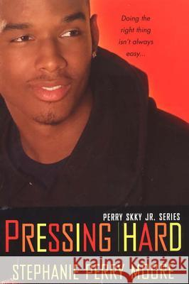 Pressing Hard: Perry Skky Jr. Series #2 Stephanie Perry Moore 9780758218728
