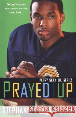Prayed Up: Perry Skky Jr. Series #4 Stephanie Perry Moore 9780758225382 Dafina Books