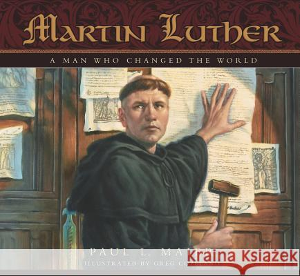Martin Luther: A Man Who Changed the World Paul L. Maier Greg Copeland 9780758606266