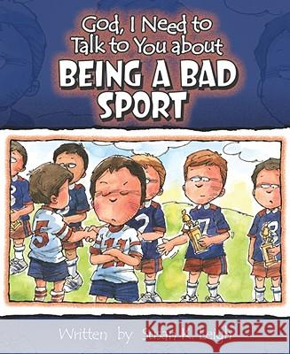 God, I Need to Talk to You about Being a Bad Sport Susan K. Leigh Bill Clark 9780758608116