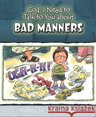 God, I Need to Talk to You about Bad Manners Susan K. Leigh Bill Clark 9780758608130