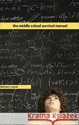The Middle School Survival Manual Katrina L. Cassel 9780758617903