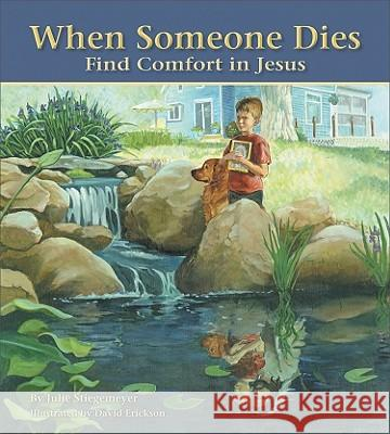 When Someone Dies: Find Comfort in Jesus Julie Stiegemeyer 9780758618887
