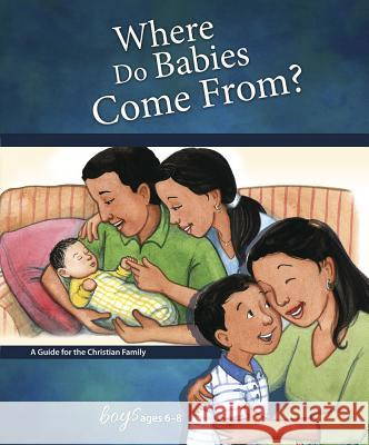 Where Do Babies Come From?: For Boys Ages 6-8 Ruth Hummel 9780758649539