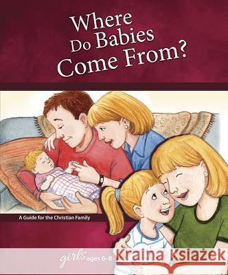 Where Do Babies Come From?: For Girls Ages 6-8 Ruth Hummel 9780758649546