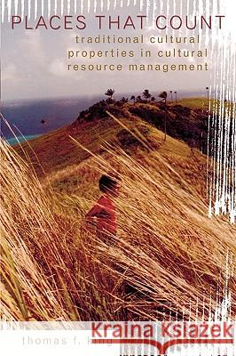 Places That Count : Traditional Cultural Properties in Cultural Resource Management Thomas F. King 9780759100718