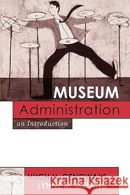 Museum Administration: An Introduction Hugh H. Genoways 9780759102941